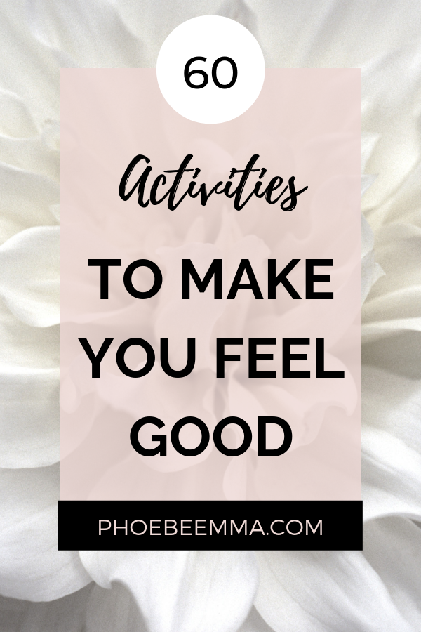 60 Activities To Make You Feel Good