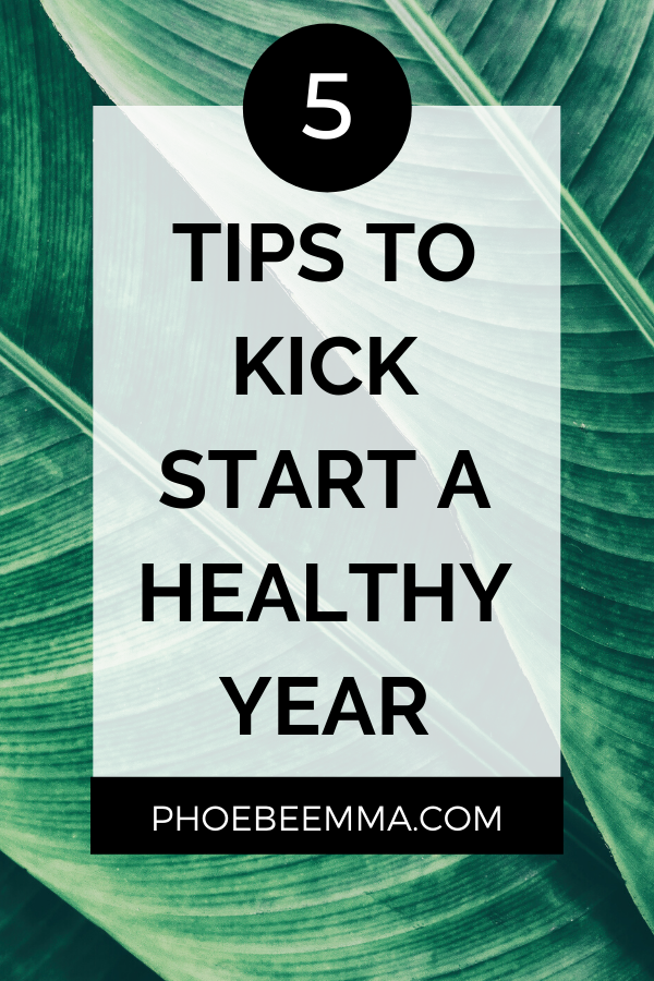 5 Tips To Kick Start Your Healthy Year