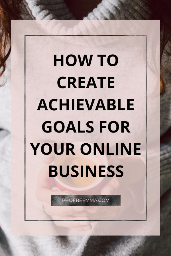 How To Create Achievable Goals For Your Online Business